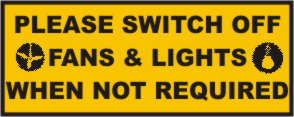 PLEASE SWITCH OFF FANS & LIGHTS WHEN NOT REQUIRED