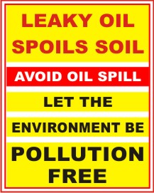 LEAKY OIL SPOILS SOIL, LET THE ENVIRONMENT BE...
