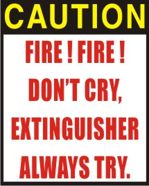 CAUTION: FIRE FIRE DON'T CRY, EXTINGUISHER ALWAYS