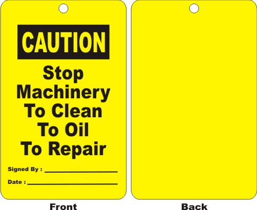 CAUTION - STOP MACHINERY TO CLEAN TO OIL TO REPAIR