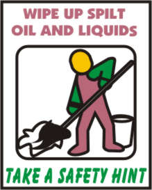 WIPE UP SPILT OIL AND LIQUIDS, TAKE A SAFETY HINT