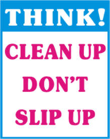 THINK! CLEAN UP DON'T SLIP UP