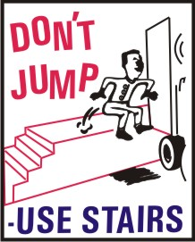 DON'T JUMP, USE STAIRS