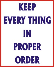 KEEP EVERY THING IN PROPER ORDER
