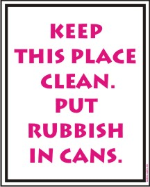 KEEP THIS PLACE CLEAN. PUT RUBBISH IN CANS.