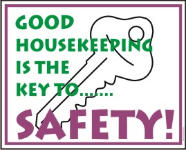 GOOD HOUSEKEEPING IS THE KEY TO SAFETY!