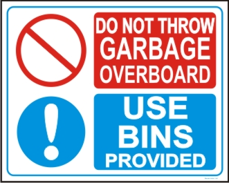DO NOT GARBAGE OVER BOARD, USE BINS PROVIDED