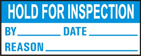HOLD FOR INSPECTION - BY, DATE, REASON