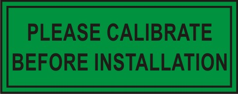 PLEASE CALIBRATE BEFORE INSTALLATION