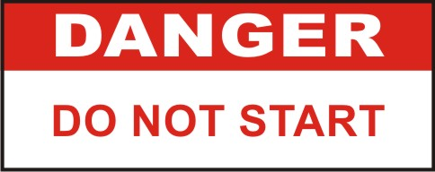 DANGER - DO NOT START