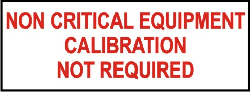 NON CRITICAL EQUIPMENT CALIBRATION NOT REQUIRED