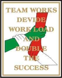 TEAM WORK DIVIDE WORK LOAD AND DOUBLE THE SUCCESS