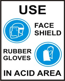 USE FACE SHIELD, RUBBER GLOVES IN ACID AREA