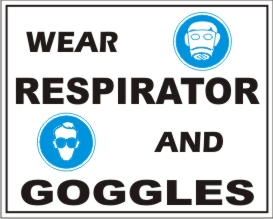 WEAR RESPIRATOR AND GOGGLES