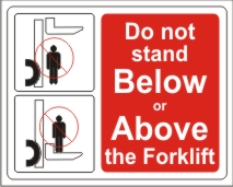 DO NOT STAND BELOW OR ABOVE THE FORKLIFT