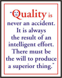 QUALITY IS NEVER AN ACCIDENT. IT IS ALWAYS THE RES