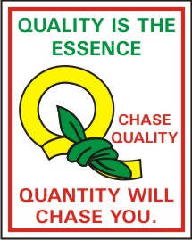 QUALITY IS THE ESSENCE. CHASE QUALITY, QUANTITY ..