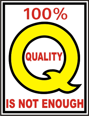 100% QUALITY IS NOT ENOUGH