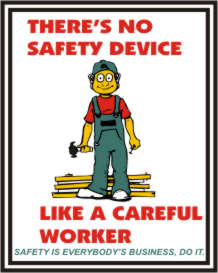 THERE'S NO SAFETY DEVICE LIKE A CAREFUL WORKER...