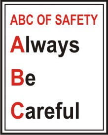 ABC OF SAFETY, ALWAYS BE CAREFUL
