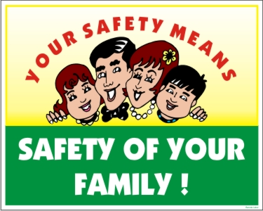 YOUR SAFETY MEANS SAFETY OF YOUR FAMILY!