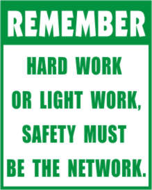 REMEMBER - HARD WORK OR LIGHT WORK. SAFETY MUST BE