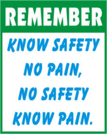 REMEMBER - KNOW SAFETY NO PAIN, NO SAFETY KNOW ...