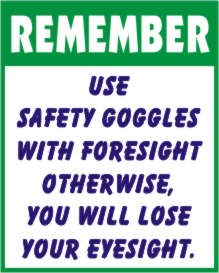 REMEMBER - USE SAFETY GOGGLES WITH FORESIGHT ....