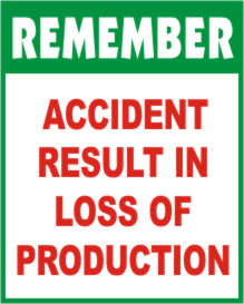REMEMBER - ACCIDENT RESULT IN LOSS OF PRODUCTION