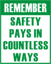 REMEMBER - SAFETY PAYS IN COUNTLESS WAYS.