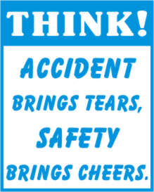 THINK! ACCIDENT BRINGS TEARS, SAFETY BRINGS CHEERS