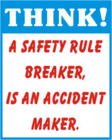 THINK! A SAFETY RULE BREAKER, IS AN ACCIDENT MAKER