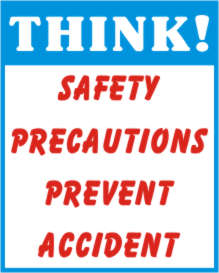 THINK! SAFETY PRECAUTIONS PREVENT ACCIDENT.