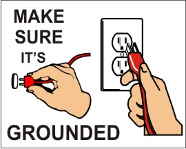 MAKE SURE IT'S GROUNDED