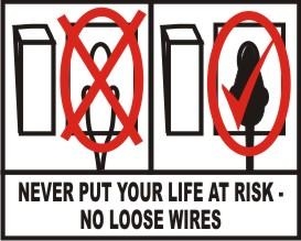 NEVER PUT YOUR LIFE AT RISK - NO LOOSE WIRES